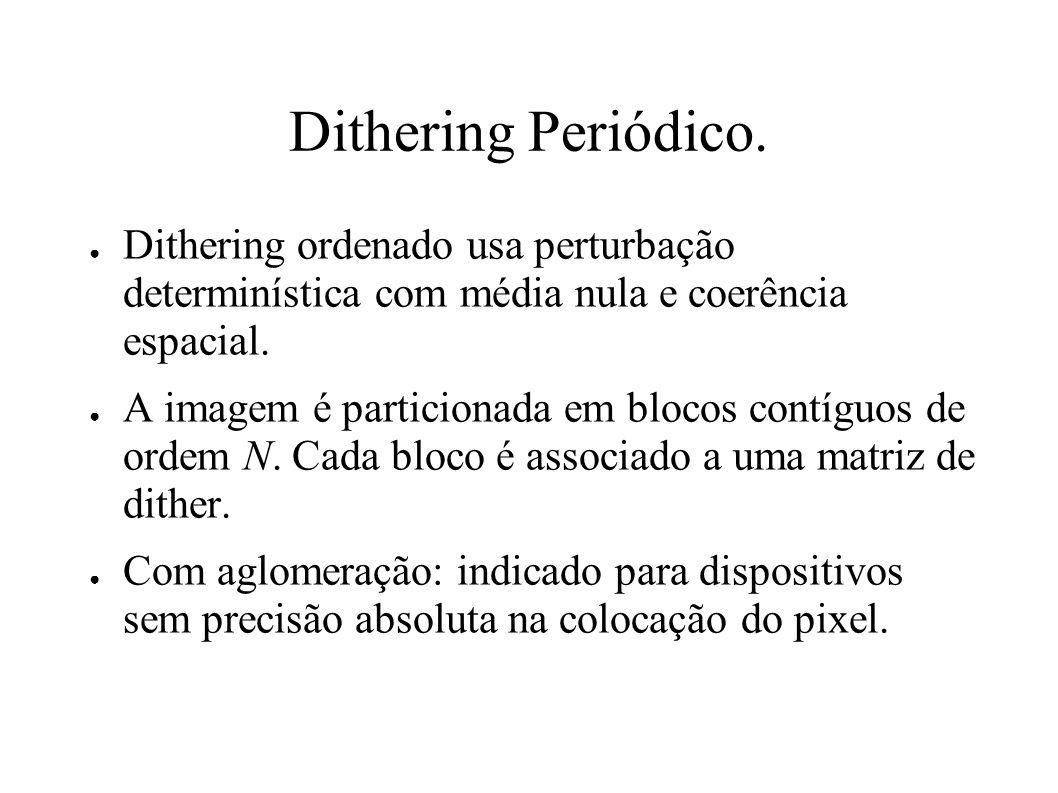 Dithering Periódico. Dithering ordenado usa perturbação determinística com média nula e coerência espacial. A imagem é particionada em blocos contíguo