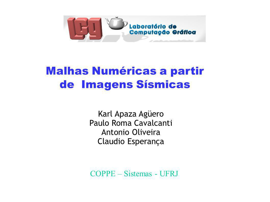 Malhas Numéricas a partir de Imagens Sísmicas Karl Apaza Agüero Paulo Roma Cavalcanti Antonio Oliveira Claudio Esperança COPPE – Sistemas - UFRJ