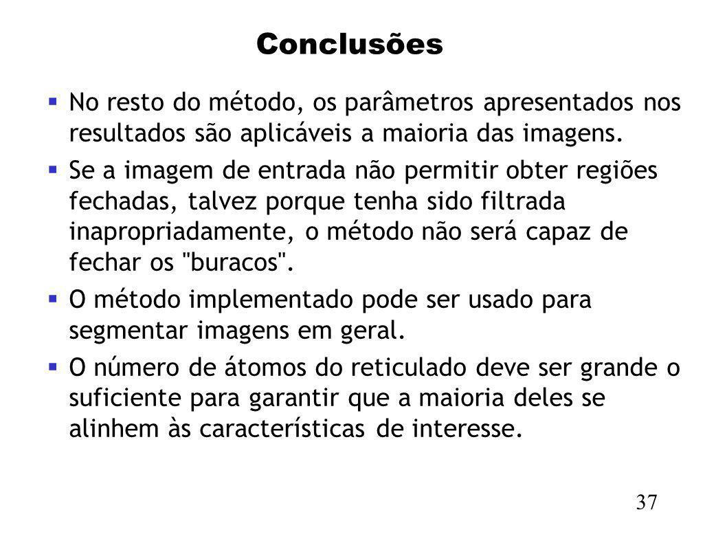 Conclusões 37 No resto do método, os parâmetros apresentados nos resultados são aplicáveis a maioria das imagens. Se a imagem de entrada não permitir
