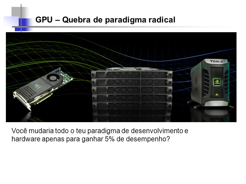 GPGPU – a evolução...