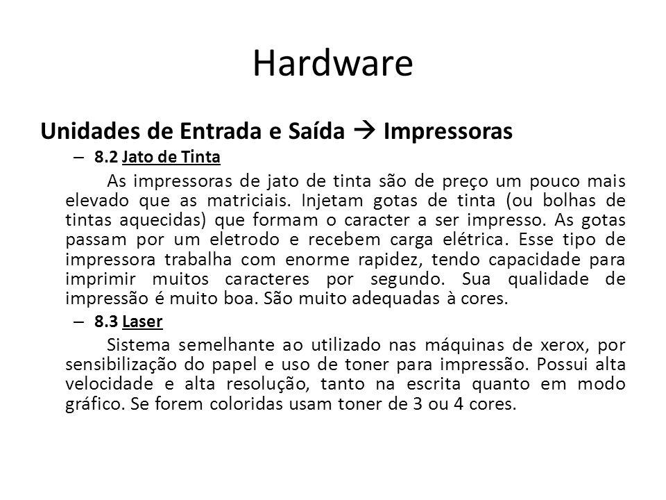 Hardware Unidades de Entrada e Saída Impressoras – 8.2 Jato de Tinta As impressoras de jato de tinta são de preço um pouco mais elevado que as matriciais.