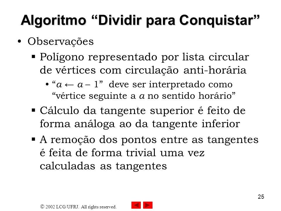 2002 LCG/UFRJ. All rights reserved. 25 Algoritmo Dividir para Conquistar Observações Polígono representado por lista circular de vértices com circulaç