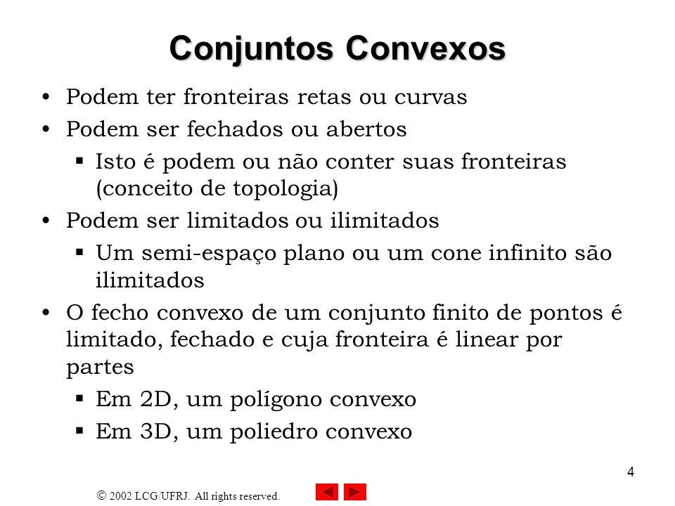 2002 LCG/UFRJ. All rights reserved. 4 Conjuntos Convexos Podem ter fronteiras retas ou curvas Podem ser fechados ou abertos Isto é podem ou não conter