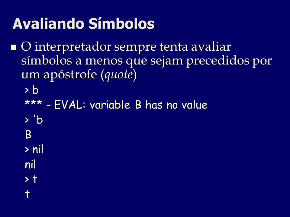 Avaliando Símbolos O interpretador sempre tenta avaliar símbolos a menos que sejam precedidos por um apóstrofe ( quote ) O interpretador sempre tenta