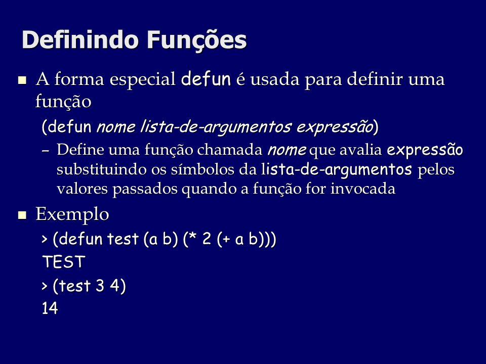 Definindo Funções A forma especial defun é usada para definir uma função A forma especial defun é usada para definir uma função (defun nome lista-de-a