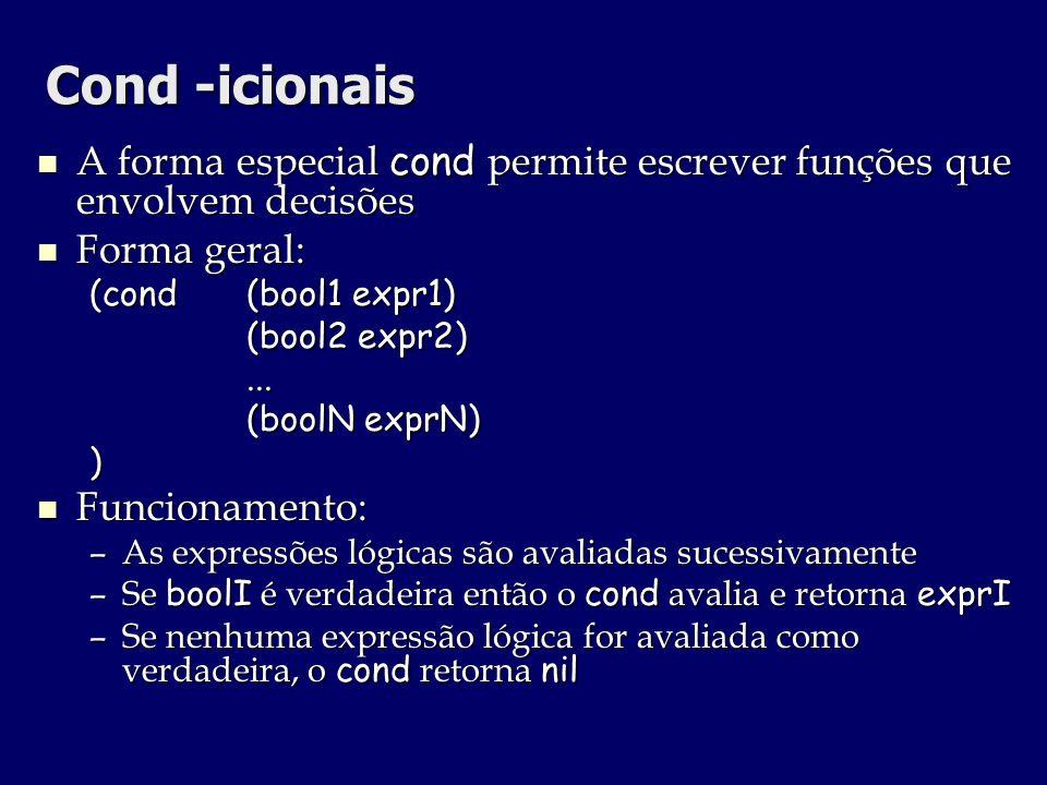 Cond -icionais A forma especial cond permite escrever funções que envolvem decisões A forma especial cond permite escrever funções que envolvem decisõ