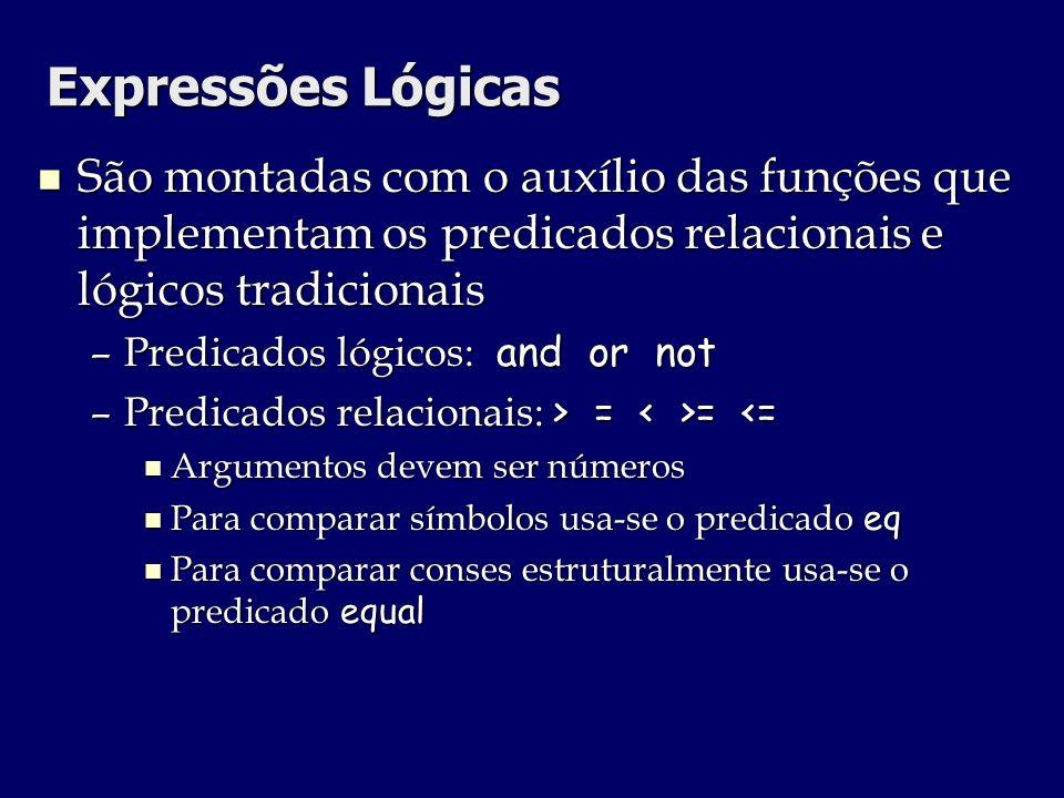 Expressões Lógicas São montadas com o auxílio das funções que implementam os predicados relacionais e lógicos tradicionais São montadas com o auxílio