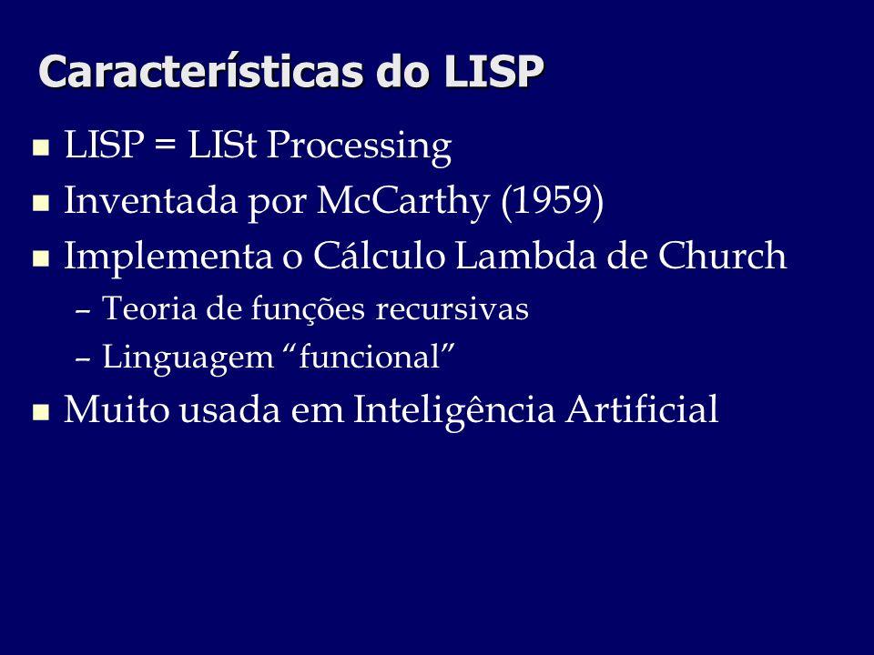 Características do LISP Manipulação de informação simbólica Versão inicial do Lisp era pouco prática (sem iteração) Muitas versões e dialetos: Franz, Mac, Inter, Common (praticamente o padrão) e Scheme (variante enxuta)