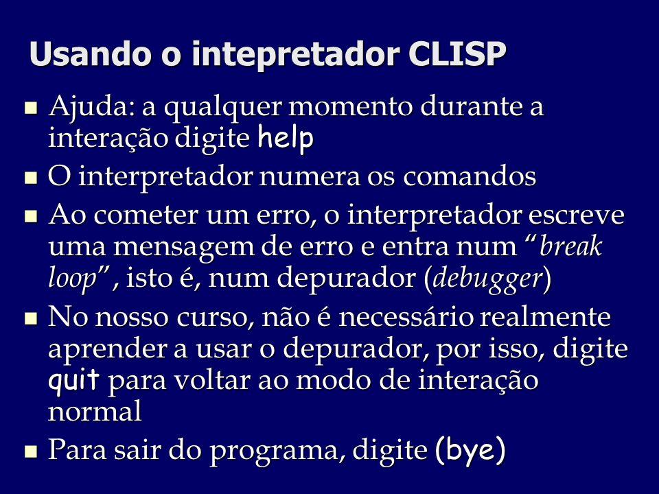 Usando o intepretador CLISP Ajuda: a qualquer momento durante a interação digite help Ajuda: a qualquer momento durante a interação digite help O inte