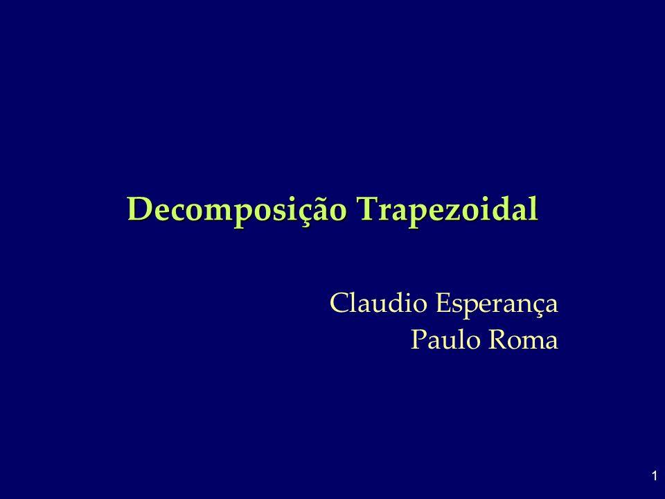 1 Decomposição Trapezoidal Claudio Esperança Paulo Roma