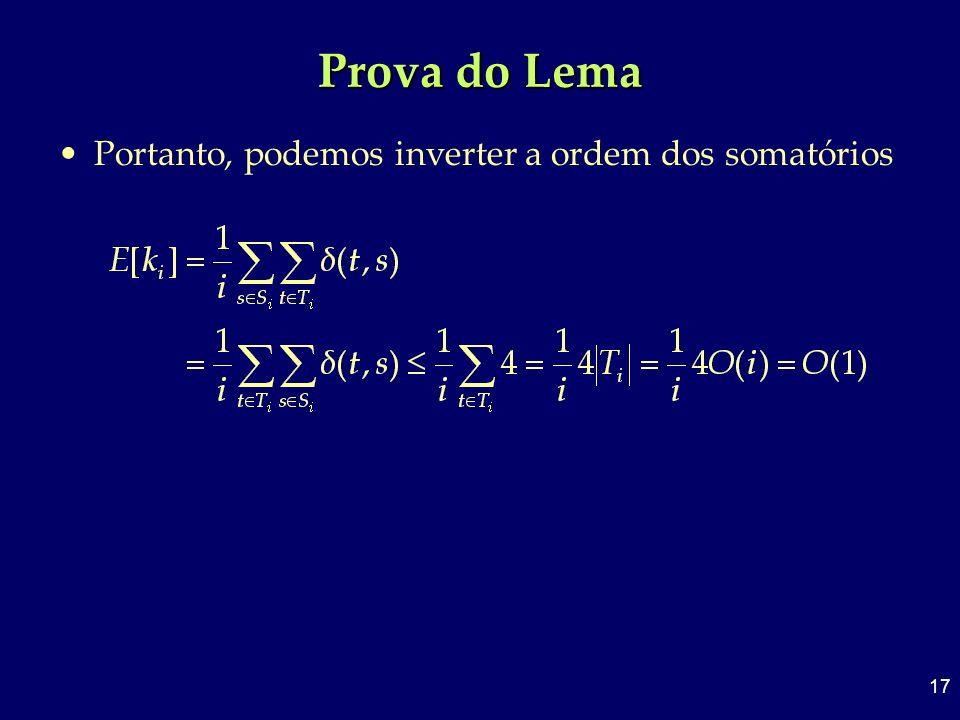 17 Prova do Lema Portanto, podemos inverter a ordem dos somatórios