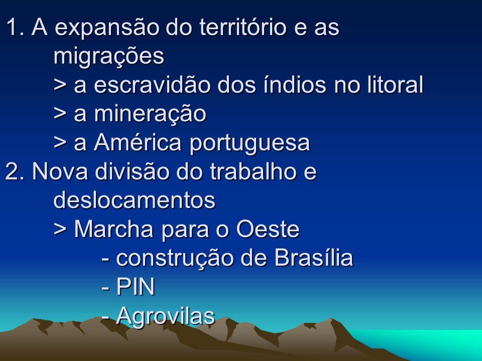 1. A expansão do território e as migrações > a escravidão dos índios no litoral > a mineração > a América portuguesa 2. Nova divisão do trabalho e des