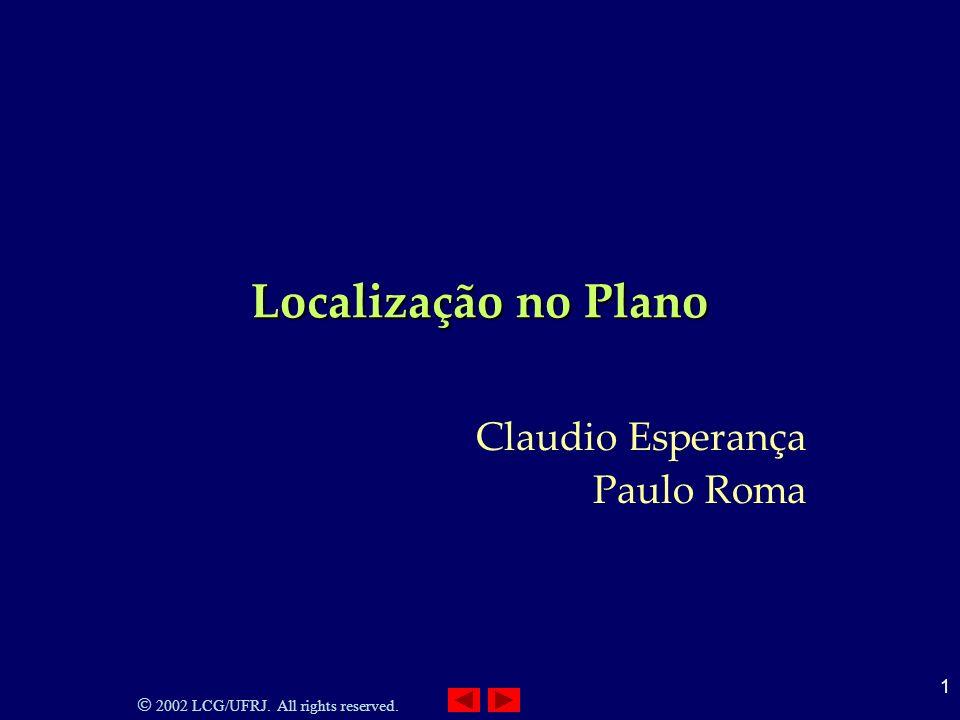 2002 LCG/UFRJ. All rights reserved. 1 Localização no Plano Claudio Esperança Paulo Roma