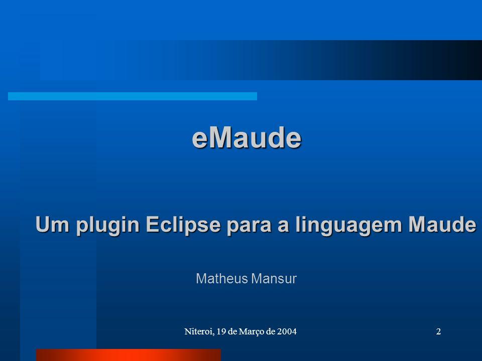Niteroi, 19 de Março de 20042 eMaude Um plugin Eclipse para a linguagem Maude Matheus Mansur