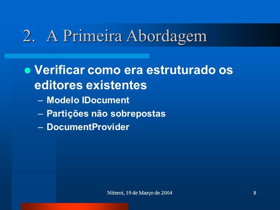 Niteroi, 19 de Março de 20048 2.A Primeira Abordagem Verificar como era estruturado os editores existentes –Modelo IDocument –Partições não sobrepostas –DocumentProvider