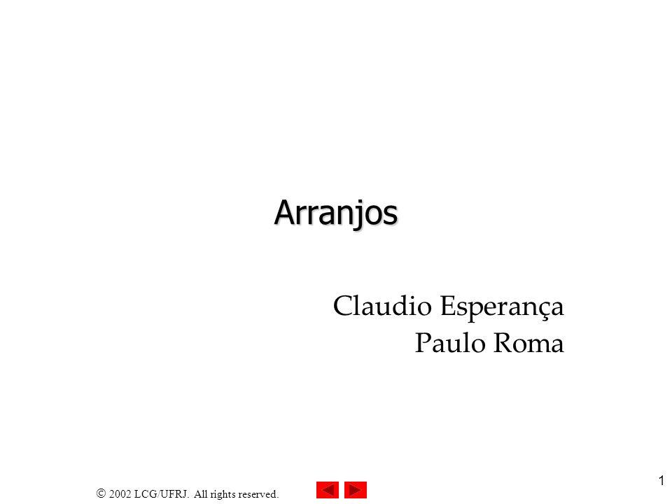 2002 LCG/UFRJ. All rights reserved. 1 Arranjos Claudio Esperança Paulo Roma
