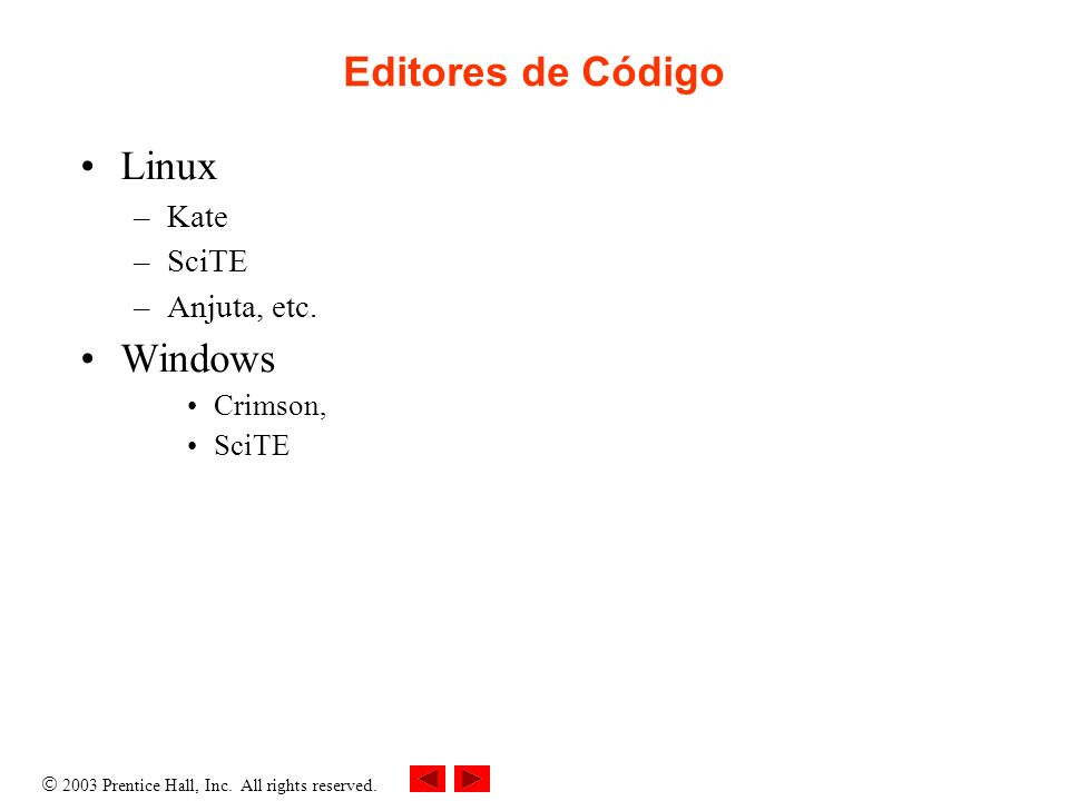2003 Prentice Hall, Inc.All rights reserved. Editores de Código Linux –Kate –SciTE –Anjuta, etc.