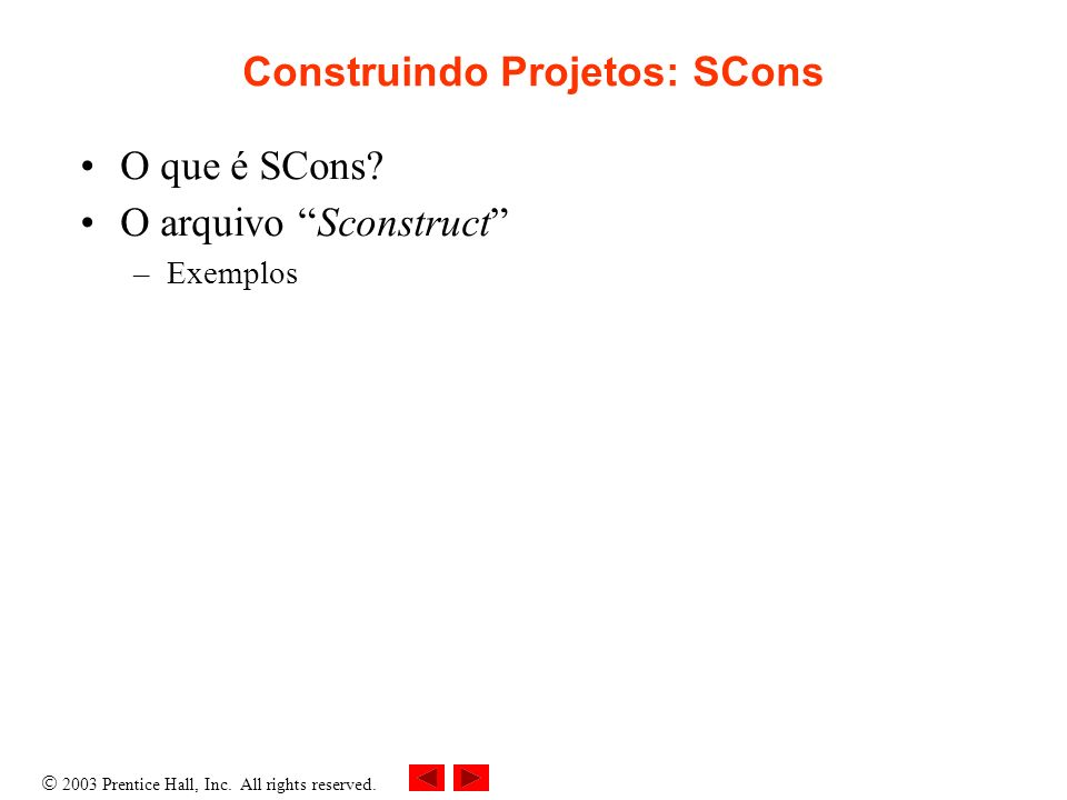 2003 Prentice Hall, Inc.All rights reserved. Construindo Projetos: SCons O que é SCons.