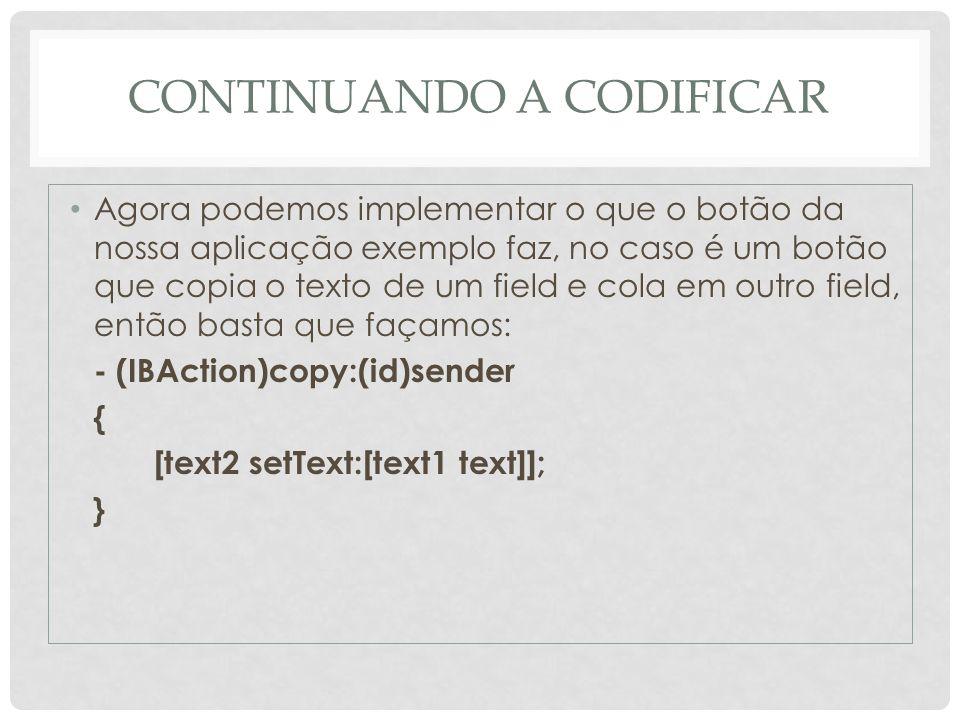 CONTINUANDO A CODIFICAR Agora podemos implementar o que o botão da nossa aplicação exemplo faz, no caso é um botão que copia o texto de um field e col