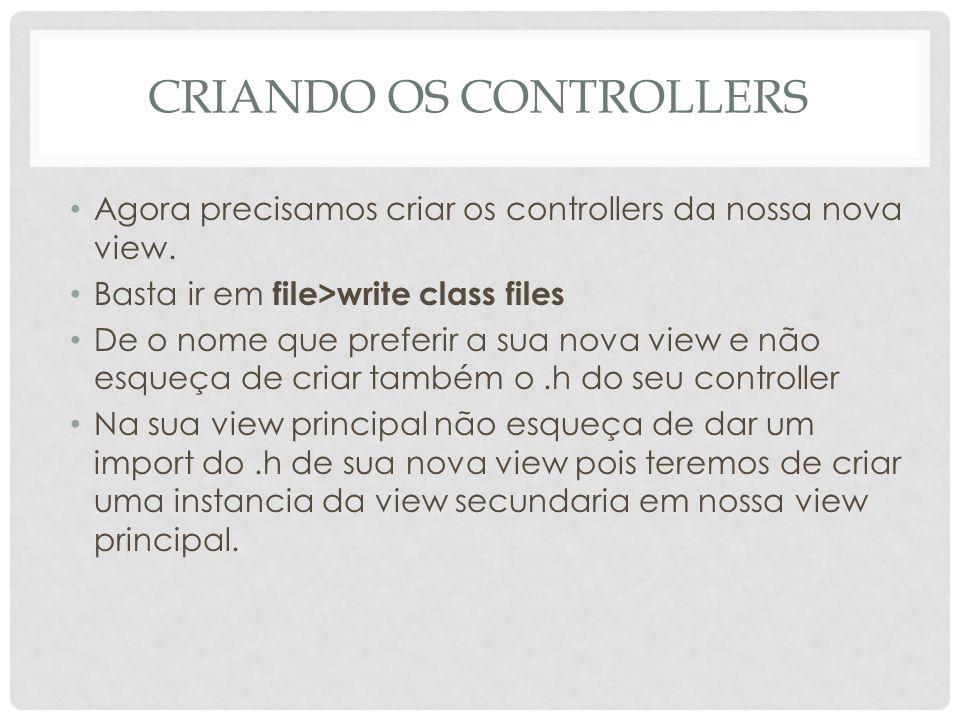 CRIANDO OS CONTROLLERS Agora precisamos criar os controllers da nossa nova view. Basta ir em file>write class files De o nome que preferir a sua nova