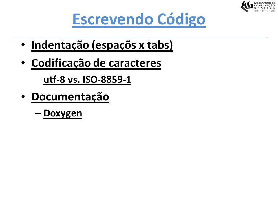 Escrevendo Código Indentação (espaçõs x tabs) Codificação de caracteres – utf-8 vs. ISO-8859-1 Documentação – Doxygen