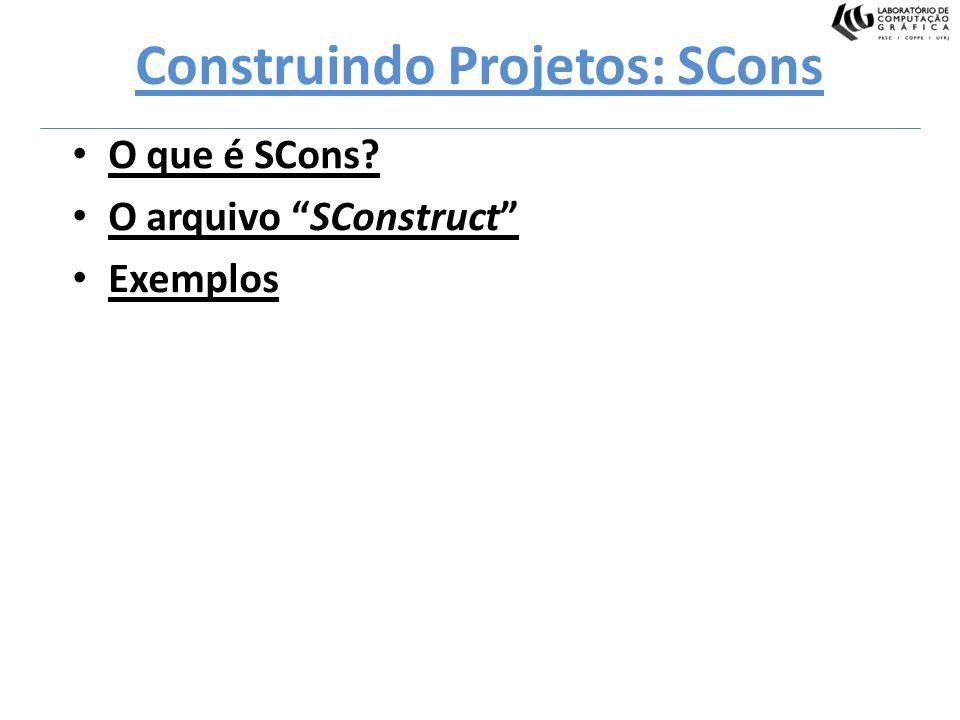 Construindo Projetos: SCons O que é SCons? O arquivo SConstruct Exemplos