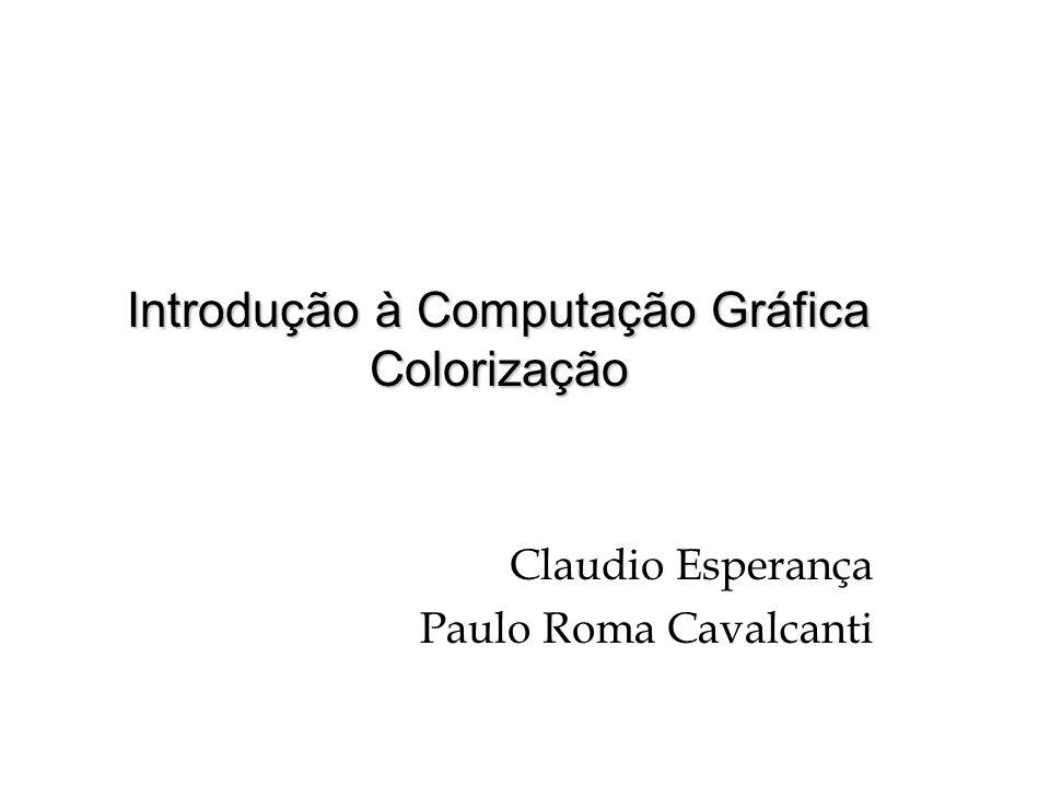 Introdução à Computação Gráfica Colorização Claudio Esperança Paulo Roma Cavalcanti