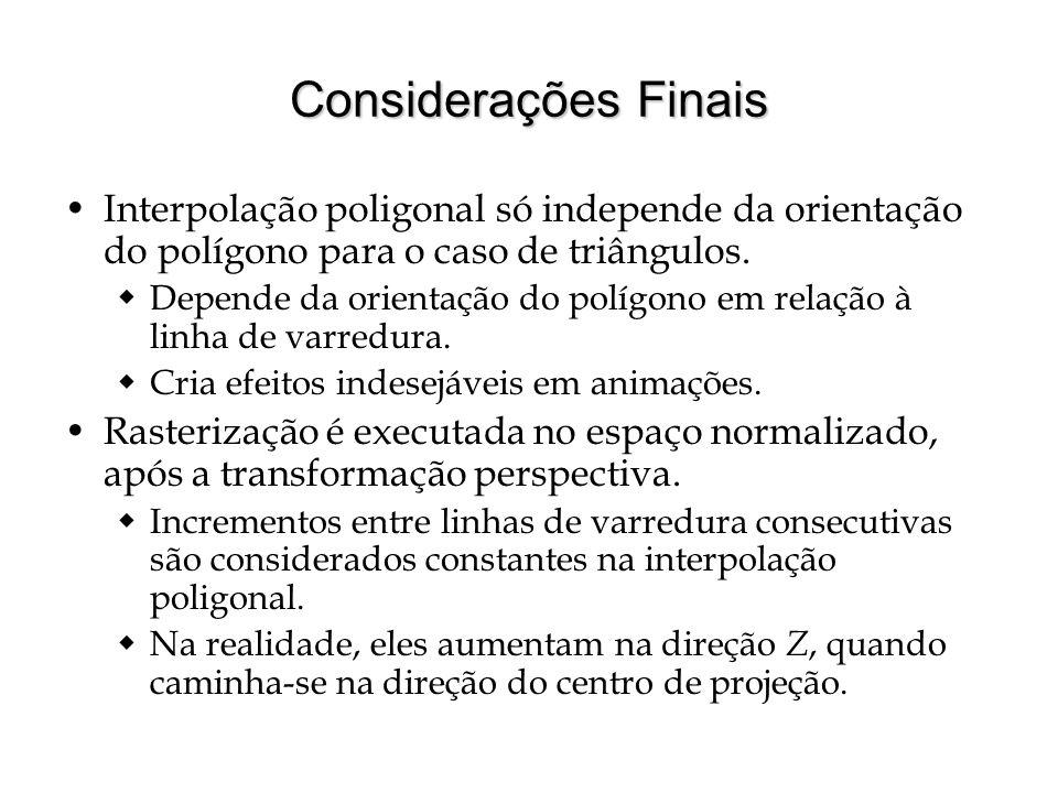 Considerações Finais Interpolação poligonal só independe da orientação do polígono para o caso de triângulos. Depende da orientação do polígono em rel