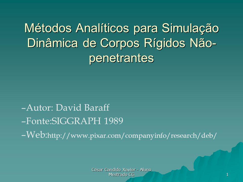 César Candido Xavier - Aluno Mestrado CG 32 Solução Heurística Uma determinada configuração de corpos tem apenas uma configuração de movimentos corretos.