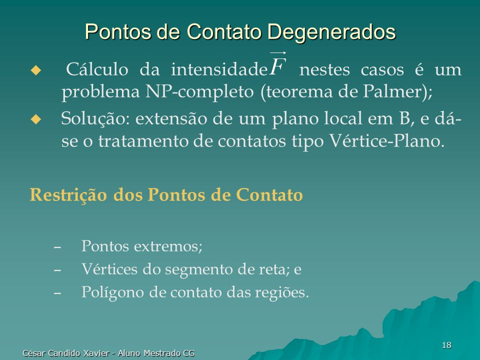 César Candido Xavier - Aluno Mestrado CG 18 Pontos de Contato Degenerados Cálculo da intensidade nestes casos é um problema NP-completo (teorema de Pa