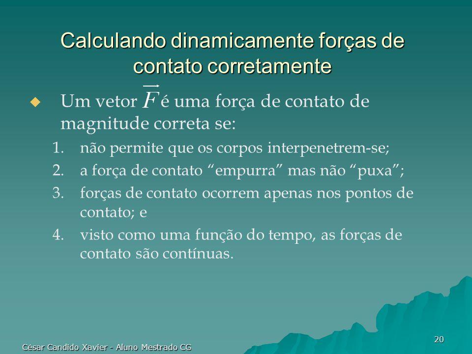 César Candido Xavier - Aluno Mestrado CG 20 Calculando dinamicamente forças de contato corretamente Um vetor é uma força de contato de magnitude corre