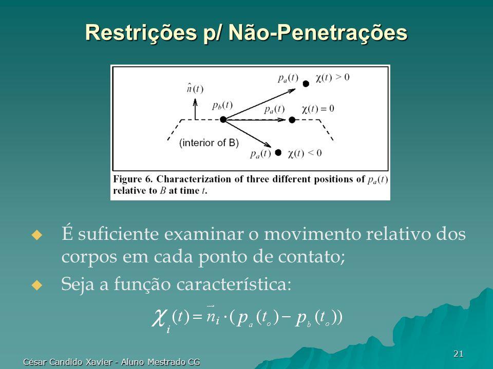 César Candido Xavier - Aluno Mestrado CG 21 Restrições p/ Não-Penetrações É suficiente examinar o movimento relativo dos corpos em cada ponto de conta