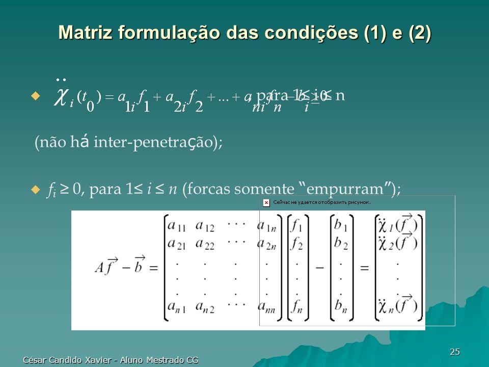 César Candido Xavier - Aluno Mestrado CG 25 Matriz formulação das condições (1) e (2), para 1 i n (não h á inter-penetra ç ão); f i 0, para 1 i n (for