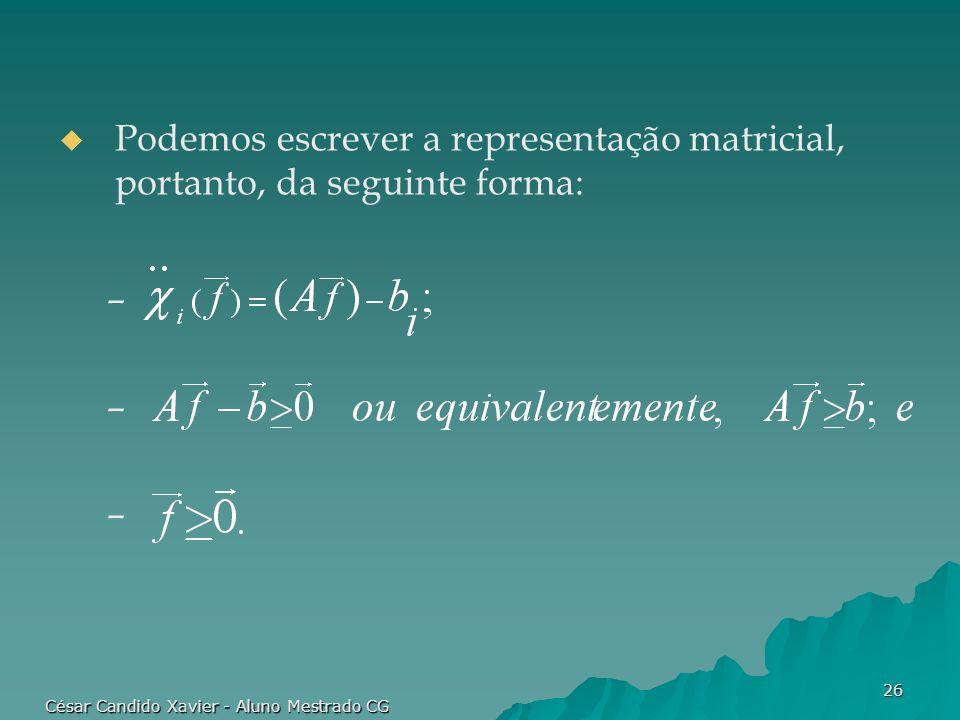 César Candido Xavier - Aluno Mestrado CG 26 Podemos escrever a representação matricial, portanto, da seguinte forma: –