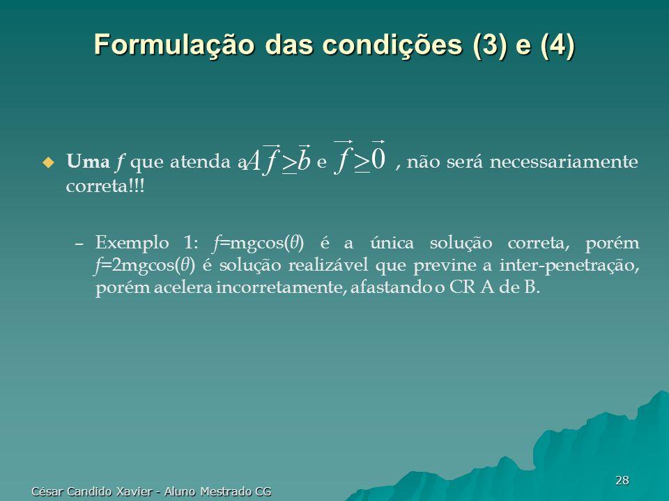 César Candido Xavier - Aluno Mestrado CG 28 Formulação das condições (3) e (4) Uma f que atenda a e, não será necessariamente correta!!! –Exemplo 1: f