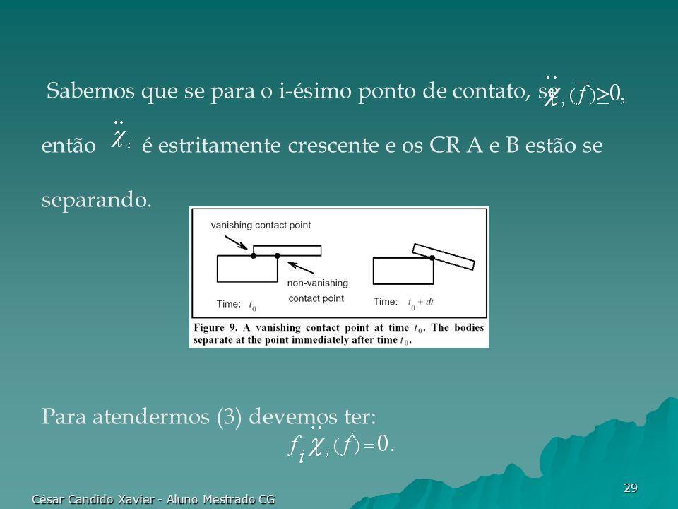 César Candido Xavier - Aluno Mestrado CG 29 Sabemos que se para o i-ésimo ponto de contato, se então é estritamente crescente e os CR A e B estão se s