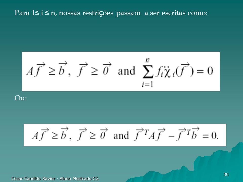 César Candido Xavier - Aluno Mestrado CG 30 Para 1 i n, nossas restri ç ões passam a ser escritas como: Ou: