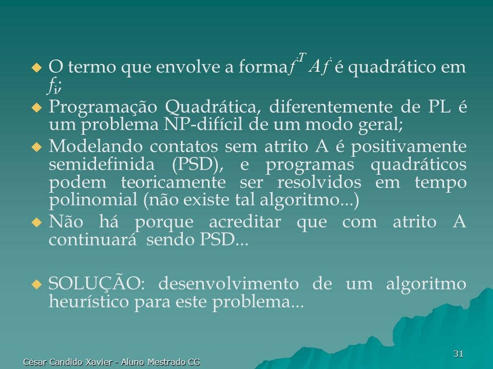 César Candido Xavier - Aluno Mestrado CG 31 O termo que envolve a forma é quadrático em f i ; Programação Quadrática, diferentemente de PL é um proble