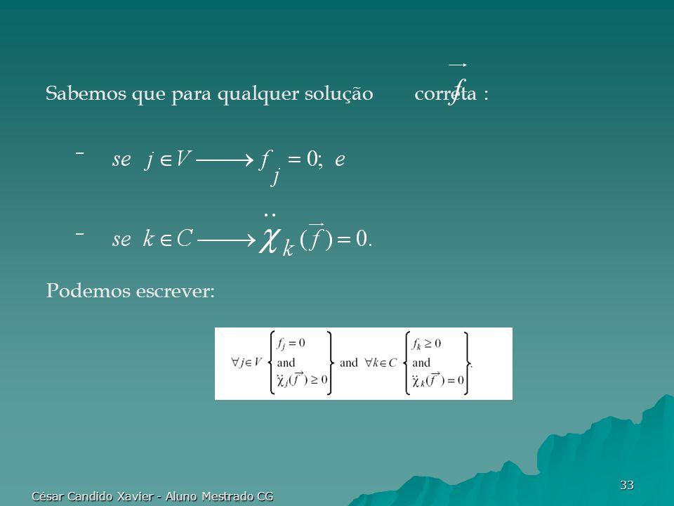 César Candido Xavier - Aluno Mestrado CG 33 Sabemos que para qualquer solução correta : – Podemos escrever: