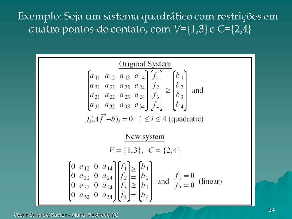 César Candido Xavier - Aluno Mestrado CG 34 Exemplo: Seja um sistema quadrático com restrições em quatro pontos de contato, com V ={1,3} e C ={2,4}