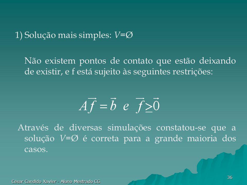 César Candido Xavier - Aluno Mestrado CG 36 1) Solução mais simples: V =Ø Não existem pontos de contato que estão deixando de existir, e f está sujeit