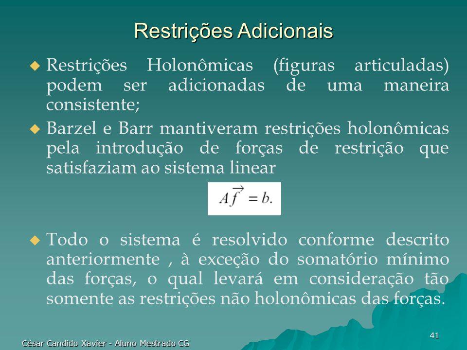 César Candido Xavier - Aluno Mestrado CG 41 Restrições Adicionais Restrições Holonômicas (figuras articuladas) podem ser adicionadas de uma maneira co