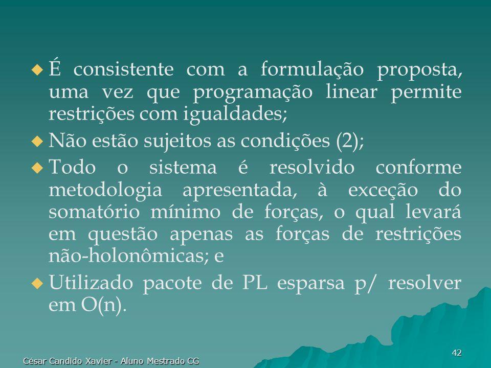 César Candido Xavier - Aluno Mestrado CG 42 É consistente com a formulação proposta, uma vez que programação linear permite restrições com igualdades;