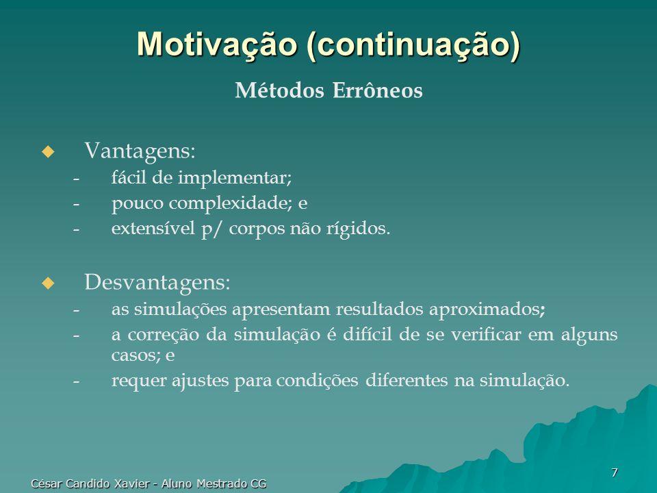 César Candido Xavier - Aluno Mestrado CG 8 Motivação (continuação) Métodos Analíticos Vantagens: -dão respostas exatas; -produzem E.D.O.