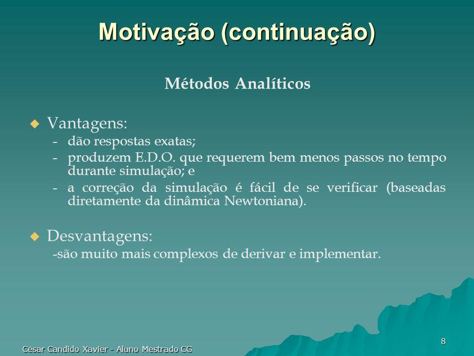 César Candido Xavier - Aluno Mestrado CG 8 Motivação (continuação) Métodos Analíticos Vantagens: -dão respostas exatas; -produzem E.D.O. que requerem