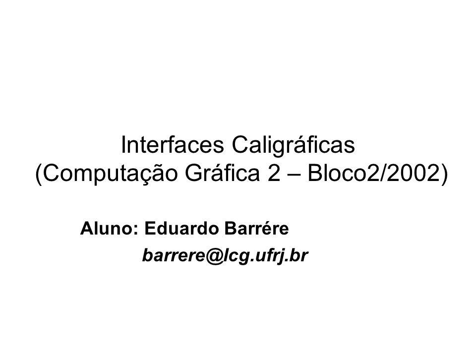 Interfaces Caligráficas (CPS751 – Bloco2/2002) Barrére Roteiro Motivação Interface com o usuário Reconhecimento de esboços Aplicações Conclusão