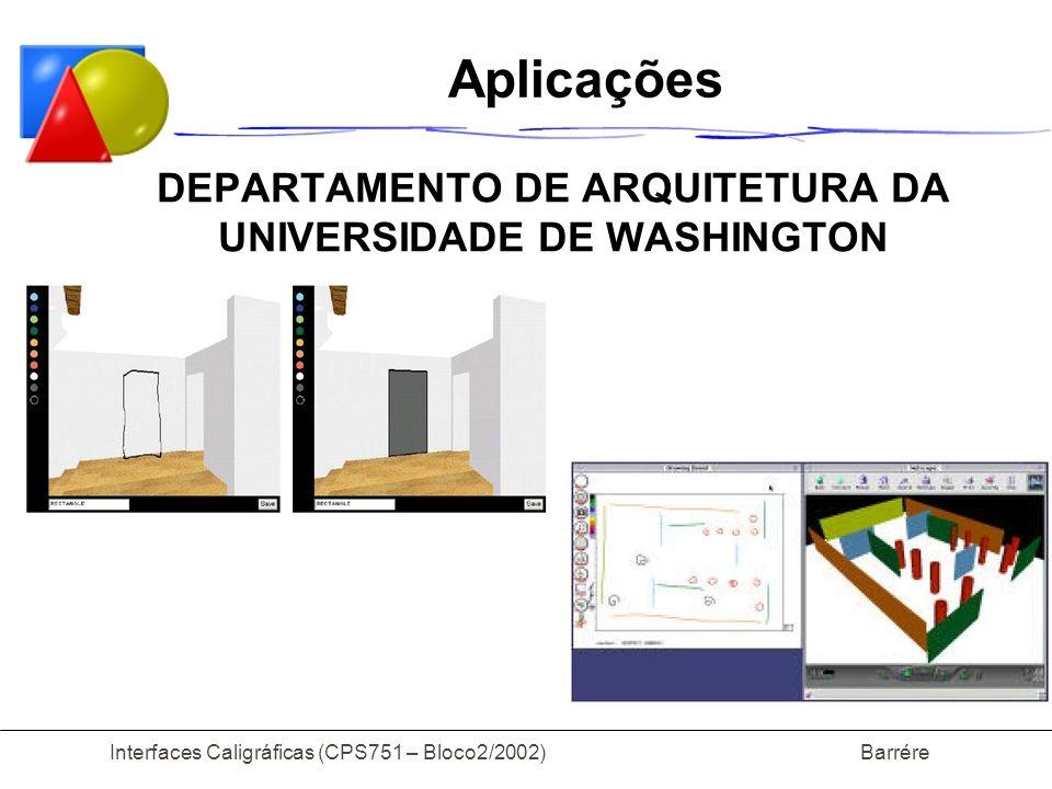 Interfaces Caligráficas (CPS751 – Bloco2/2002) Barrére Aplicações DEPARTAMENTO DE ARQUITETURA DA UNIVERSIDADE DE WASHINGTON