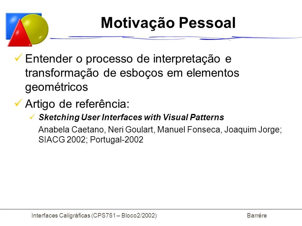 Interfaces Caligráficas (CPS751 – Bloco2/2002) Barrére Motivação Autores Agilizar a criação e alteração de processos artísticos, tais como projetos arquitetônicos, interfaces de programas, sites....