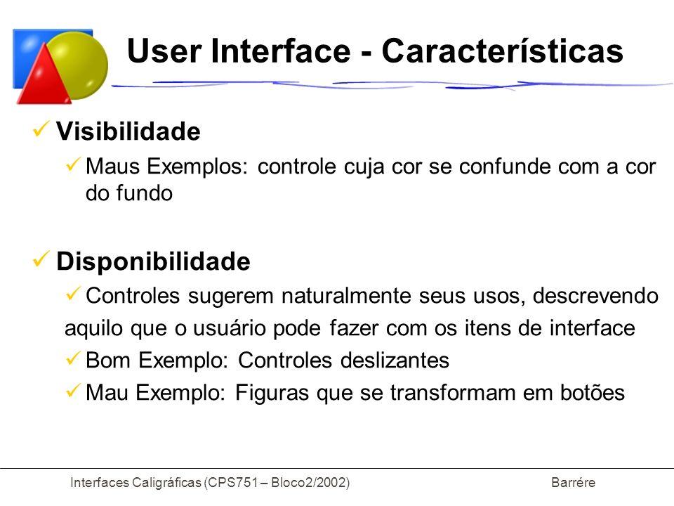 Interfaces Caligráficas (CPS751 – Bloco2/2002) Barrére User Interface - Características Visibilidade Maus Exemplos: controle cuja cor se confunde com