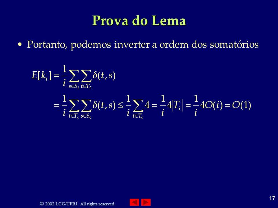 2002 LCG/UFRJ. All rights reserved. 17 Prova do Lema Portanto, podemos inverter a ordem dos somatórios
